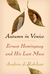 Autumn in Venice: Ernest Hemingway and His Last Muse Pdf Book