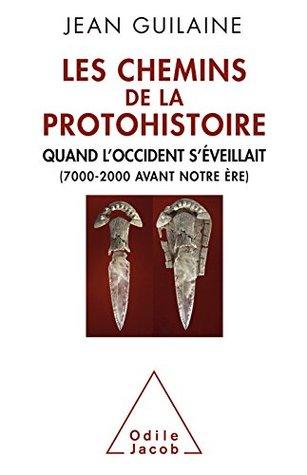 Les Chemins de la Protohistoire: Quand l'Occident s'éveillait (7000-2000 avant notre ère) (OJ.PREHIST.ARCH)