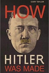 How Hitler Was Made: Germany and the Rise of the Perfect Nazi Book