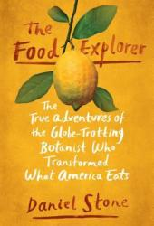 The Food Explorer: The True Adventures of the Globe-Trotting Botanist Who Transformed What America Eats Pdf Book