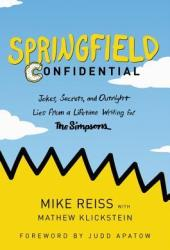 Springfield Confidential: Jokes, Secrets, and Outright Lies from a Lifetime Writing for The Simpsons Pdf Book