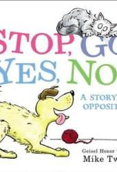 Stop, Go, Yes, No!: A Story of Opposites Pdf Book