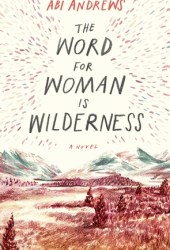 The Word for Woman is Wilderness Pdf Book