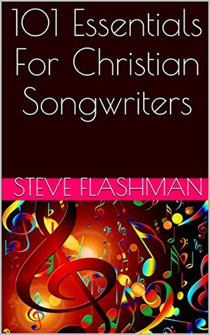 101 Essentials For Christian Songwriters