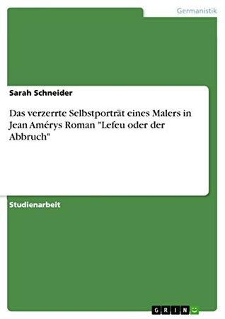 """Das verzerrte Selbstporträt eines Malers in Jean Amérys Roman """"Lefeu oder der Abbruch"""""""
