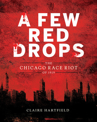 """""""A Few Red Drops: The Chicago Race Riot of 1919,"""" written by Claire Hartfield"""