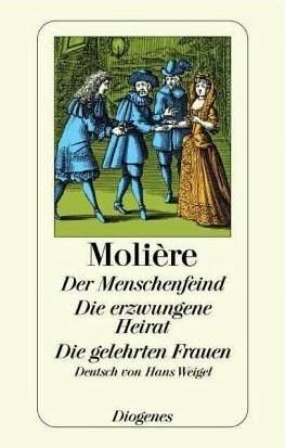 Der Menschenfeind /Die erzwungene Heirat /Die gelehrten Frauen: Drei Komödien