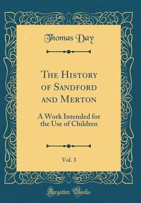 The History of Sandford and Merton, Vol. 3: A Work Intended for the Use of Children