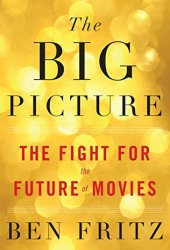 The Big Picture: The Fight for the Future of Movies Pdf Book
