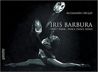 Iris Barbura: don't think - dance, dance, dance!
