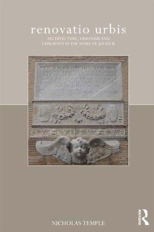 renovatio urbis: Architecture, Urbanism and Ceremony in the Rome of Julius II