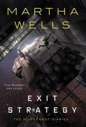 Exit Strategy (The Murderbot Diaries, #4) Pdf Book