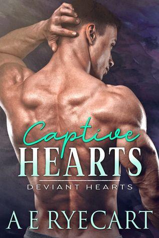 Captive Hearts Deviant Hearts #1 By A E Ryecart
