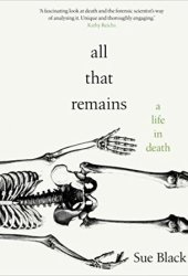 All That Remains: A Life in Death Book Pdf