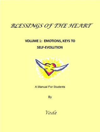 Blessings Of The Heart, Volume 1: Emotions Keys to SELF Evolution