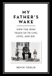 My Father's Wake: How the Irish Teach Us to Live, Love, and Die Pdf Book