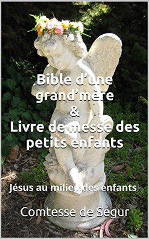 Bible d'une grand'mère & Livre de messe des petits enfants: Jésus au milieu des enfants (Éducation religieuse d'une grand'mère à ses enfants et petits-enfants t. 2)