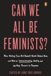 Can We All Be Feminists?: New Writing from Brit Bennett, Nicole Dennis-Benn, and 15 Others on Intersectionality, Identity, and the Way Forward for Feminism Book Pdf