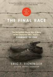 The Final Race: The Incredible World War II Story of the Olympian Who Inspired Chariots of Fire Book