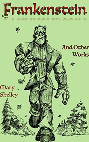 Mary Shelley: Frankenstein & Other Works