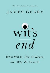 Wit's End: What Wit Is, How It Works, and Why We Need It Pdf Book