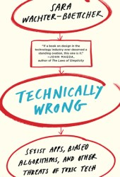 Technically Wrong: Sexist Apps, Biased Algorithms, and Other Threats of Toxic Tech Book Pdf