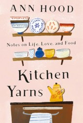 Kitchen Yarns: Notes on Life, Love, and Food Pdf Book