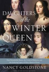 Daughters of the Winter Queen: Four Remarkable Sisters, the Crown of Bohemia, and the Enduring Legacy of Mary, Queen of Scots Pdf Book