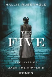 The Five: The Untold Lives of the Women Killed by Jack the Ripper Pdf Book