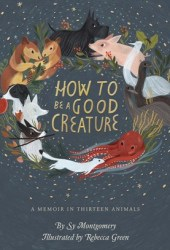 How to Be a Good Creature: A Memoir in Thirteen Animals Book Pdf