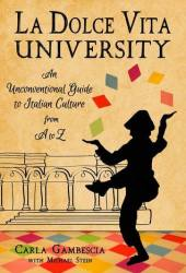 La Dolce Vita University: An Unconventional Guide to Italian Culture from A to Z Book