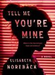 Tell Me You're Mine by Elisabeth Norebäck