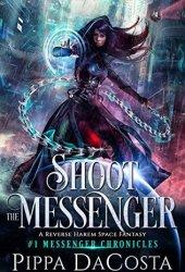 Shoot the Messenger (The Messenger Chronicles #1) Pdf Book
