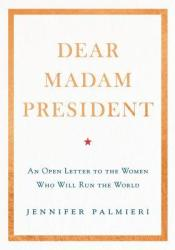 Dear Madam President: An Open Letter to the Women Who Will Run the World Pdf Book