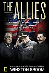 The Allies: Churchill, Roosevelt, Stalin, and the Unlikely Alliance That Won World War II Pdf Book