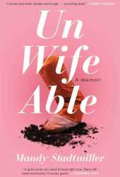 Unwifeable: A Memoir Pdf Book