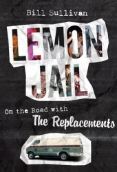 Lemon Jail: On the Road with the Replacements Pdf Book