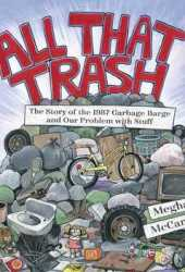 All That Trash: The Story of the 1987 Garbage Barge and Our Problem with Stuff Pdf Book