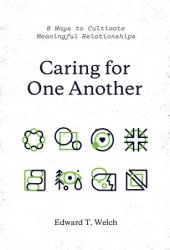 Caring for One Another: 8 Ways to Cultivate Meaningful Relationships Pdf Book