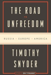 The Road to Unfreedom: Russia, Europe, America Book
