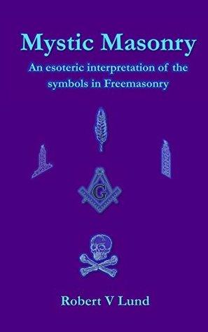 Mystic Masonry: An esoteric interpretation of the symbols in Freemasonry