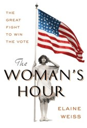 The Woman's Hour: The Great Fight to Win the Vote Pdf Book
