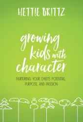 Growing Kids with Character: Nurturing Your Child's Potential, Purpose, and Passion