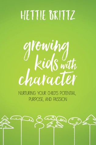 Growing Kids with Character: Nurturing Your Child's Potential, Purpose, and Passion PDF Book by Hettie Brittz Pdf ePub