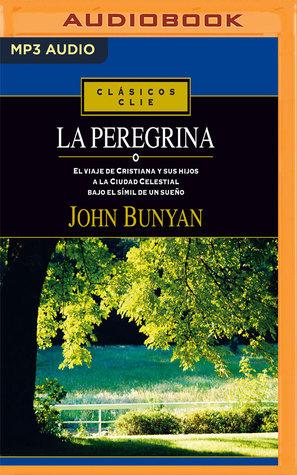 La Peregrina: El viaje de Cristiana y sus hijos a la ciudad celestial bajo el símil de un sueño