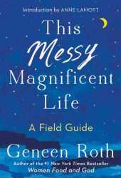This Messy Magnificent Life: A Field Guide Pdf Book