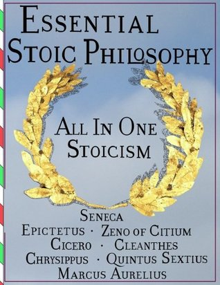Essential Stoic Philosophy: All In One Stoicism
