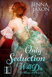 Only Seduction Will Do (House of Pleasure, #4) Book