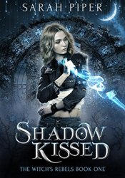 Shadow Kissed (The Witch's Rebels, #1) Pdf Book