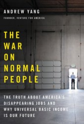 The War on Normal People: The Truth About America's Disappearing Jobs and Why Universal Basic Income Is Our Future Book